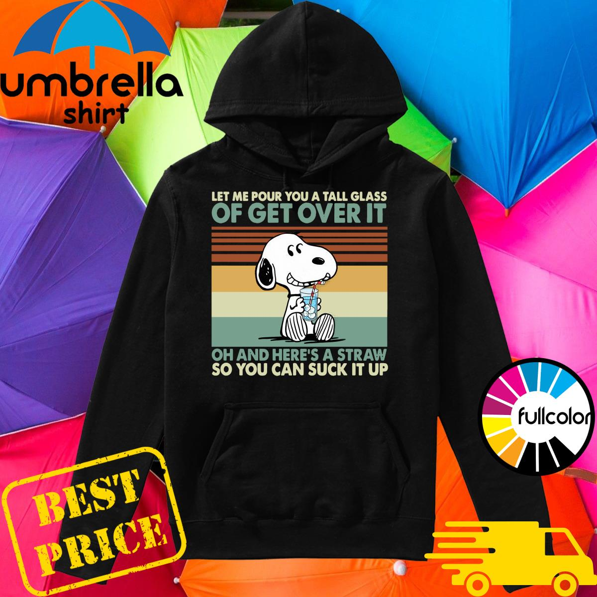 Snoopy Let Me Pour You A Tall Glass Of Get Over It Oh And Here's A Straw So You Can Suck It Up Vintage Shirt Hoodie