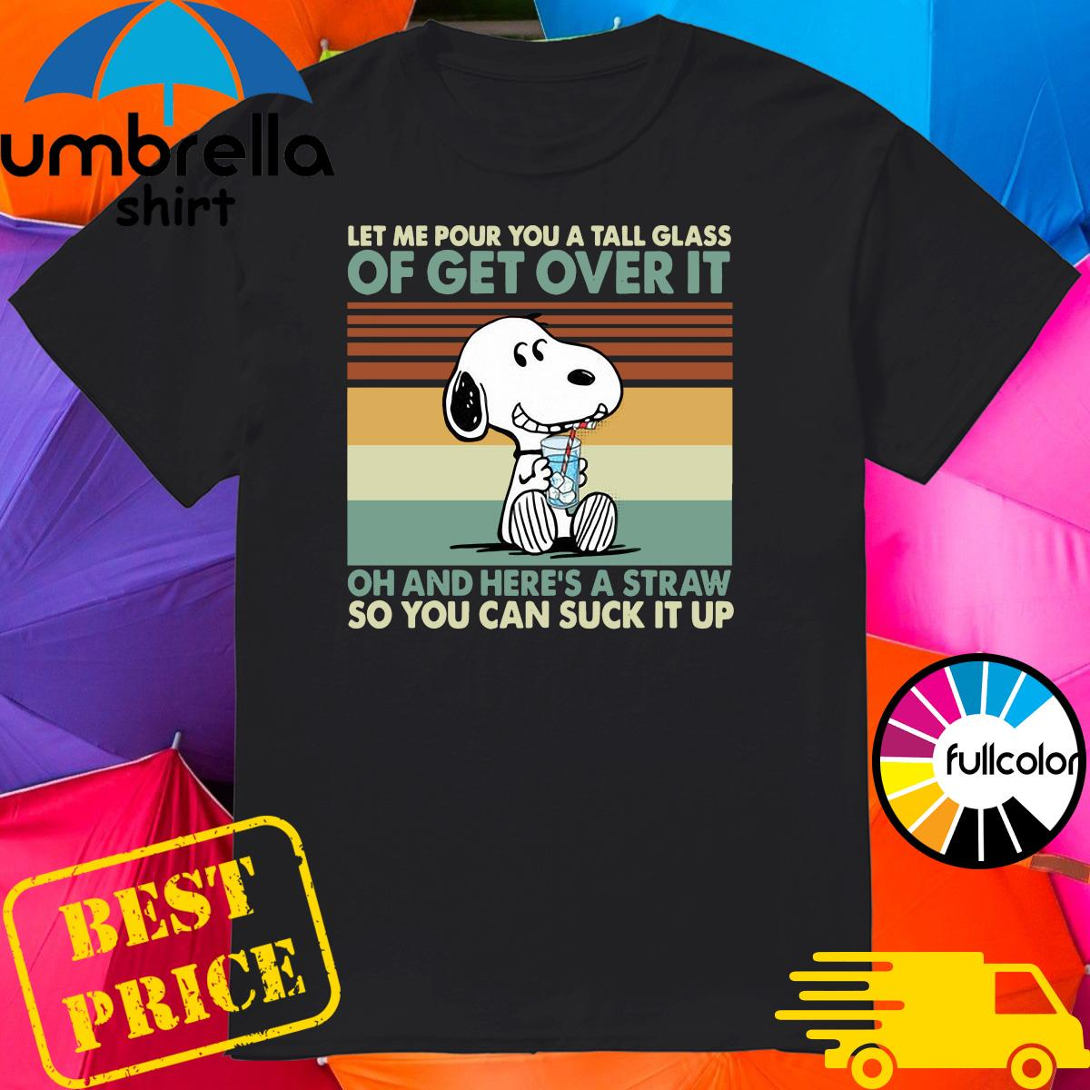 Snoopy Let Me Pour You A Tall Glass Of Get Over It Oh And Here's A Straw So You Can Suck It Up Vintage Shirt