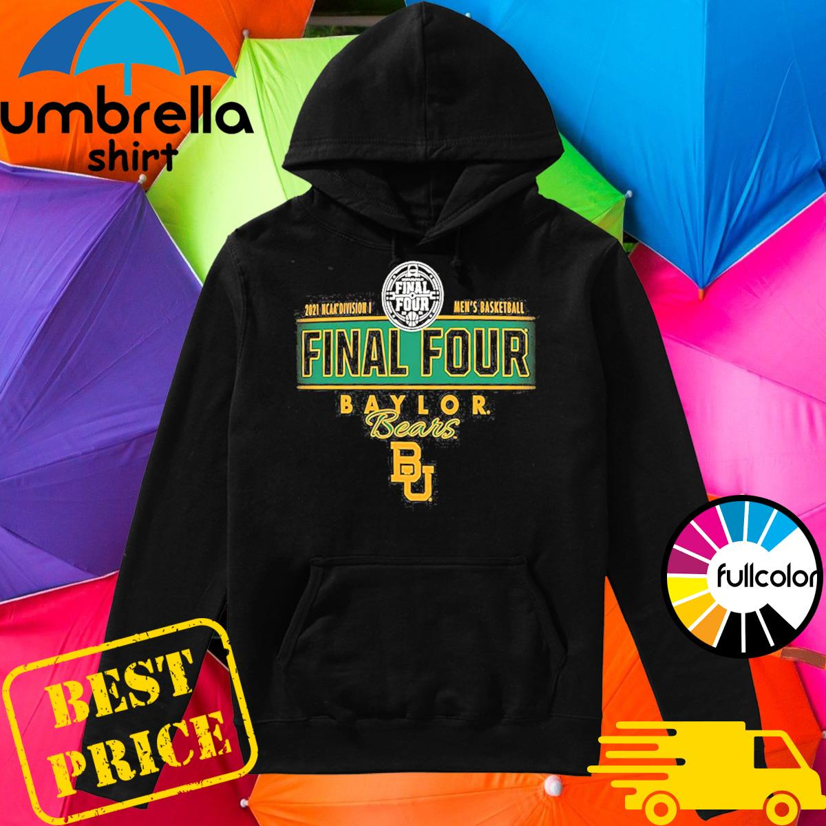 2021 NCAA Divisions Men's Basketball Final Four Baylor Bears BU Hoodie