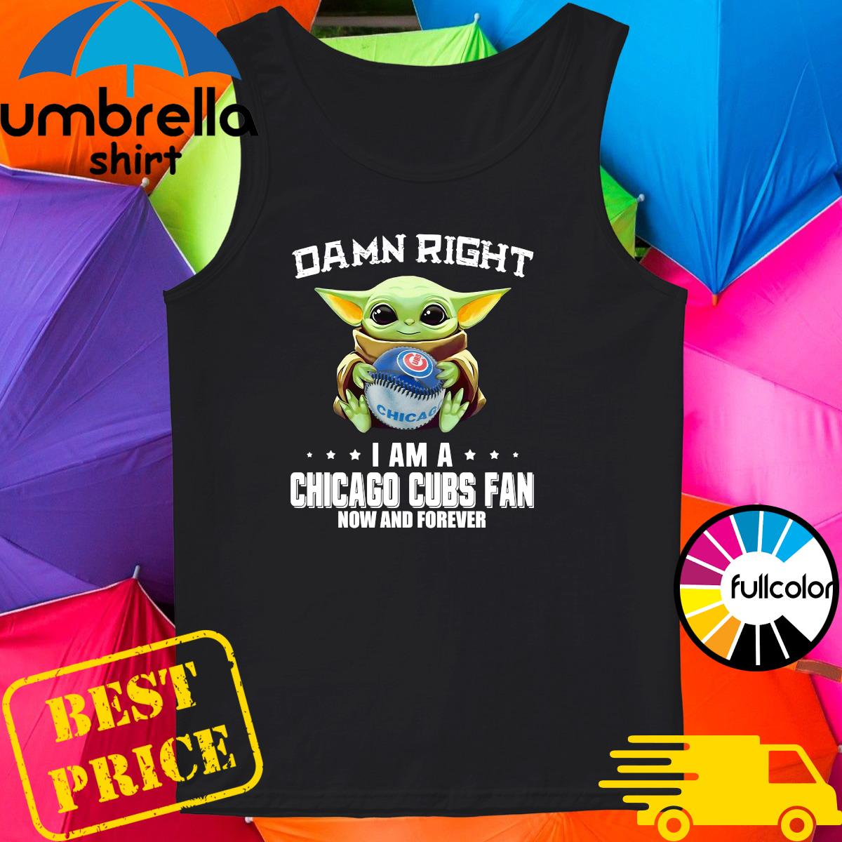 Baby Yoda Hug Chicago Cubs Damn Right I Am A Cubs Baseball Team Fan Now And Forever Shirt Tank-top