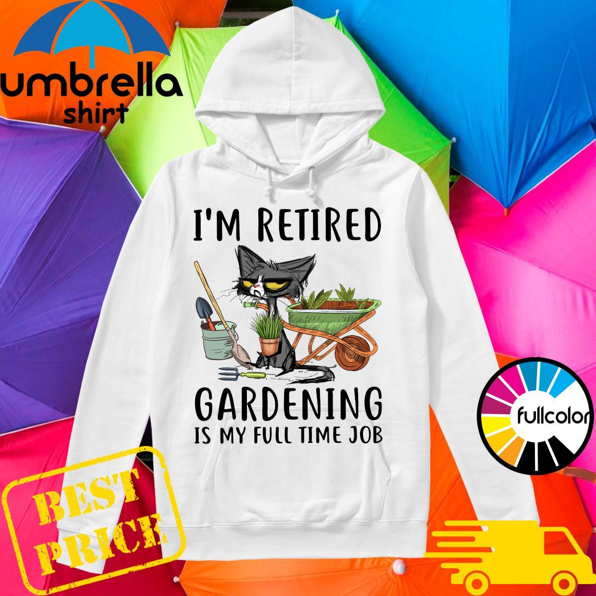 Black Cat I'm Retired Gardening Is My Full Time Job Shirt Hoodie