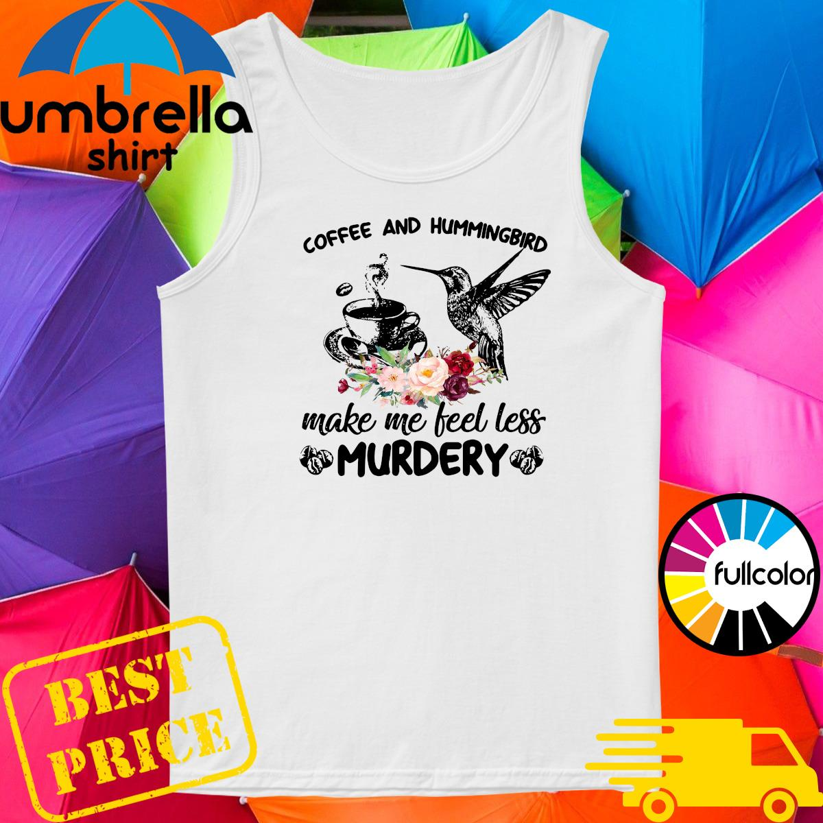 Coffee And Hummingbird Make Me Feel Less Murdery Shirt Tank-top