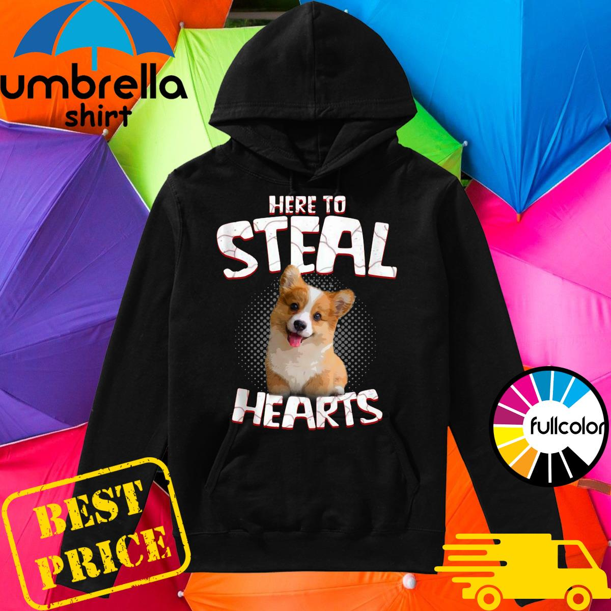 Corgi Here To Steal Hearts Shirt Hoodie