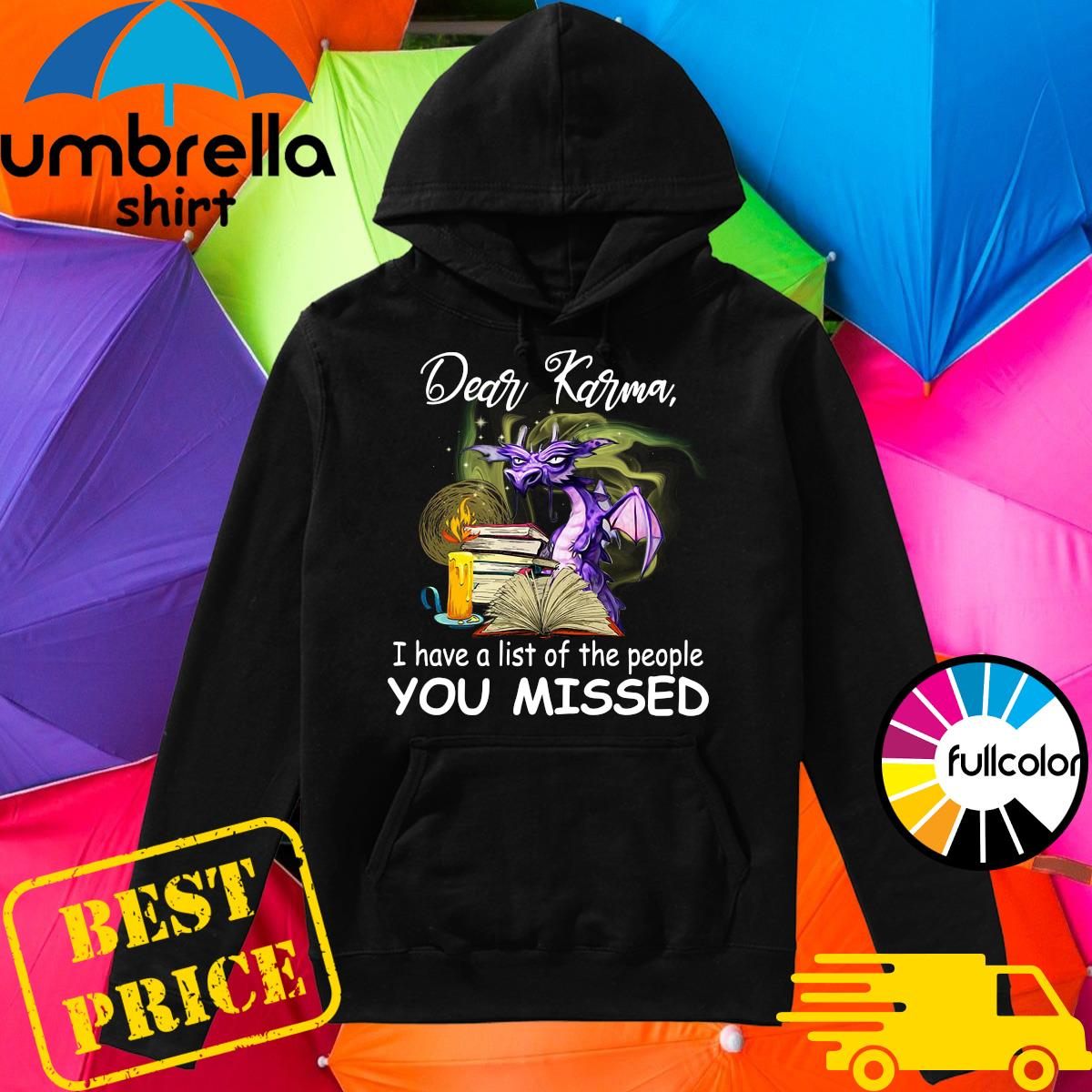 Dragon Dear Karma I Have A List Of The People You Missed Shirt Hoodie