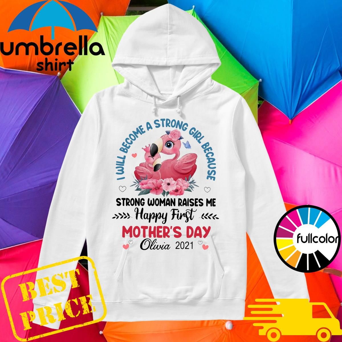 Flamingo I Will Become A Strong Girl Because Strong Woman Raised Me Happy First Mothers Day Shirt Hoodie