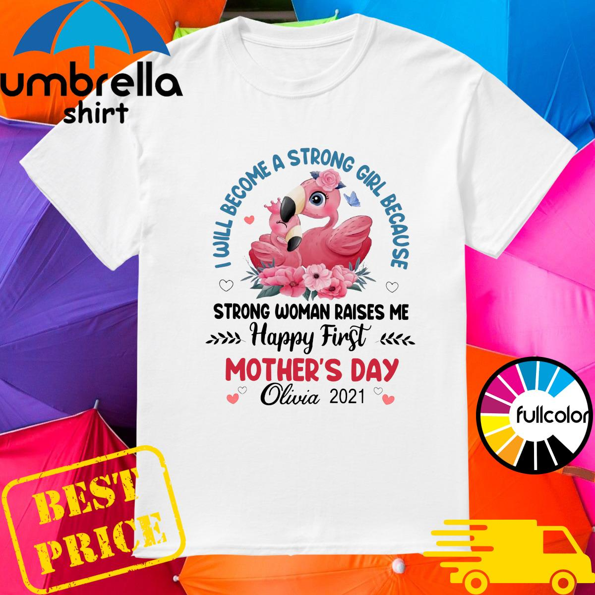 Flamingo I Will Become A Strong Girl Because Strong Woman Raised Me Happy First Mothers Day Shirt