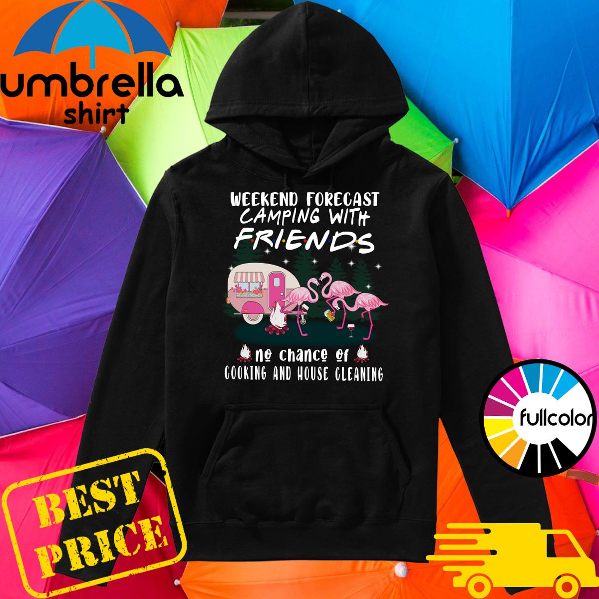 Flamingo Weekend Forecast Camping With Friends No Chance Of Cooking And House Cleaning Shirt Hoodie