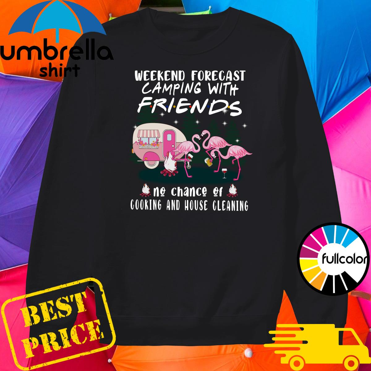 Flamingo Weekend Forecast Camping With Friends No Chance Of Cooking And House Cleaning Shirt Sweater