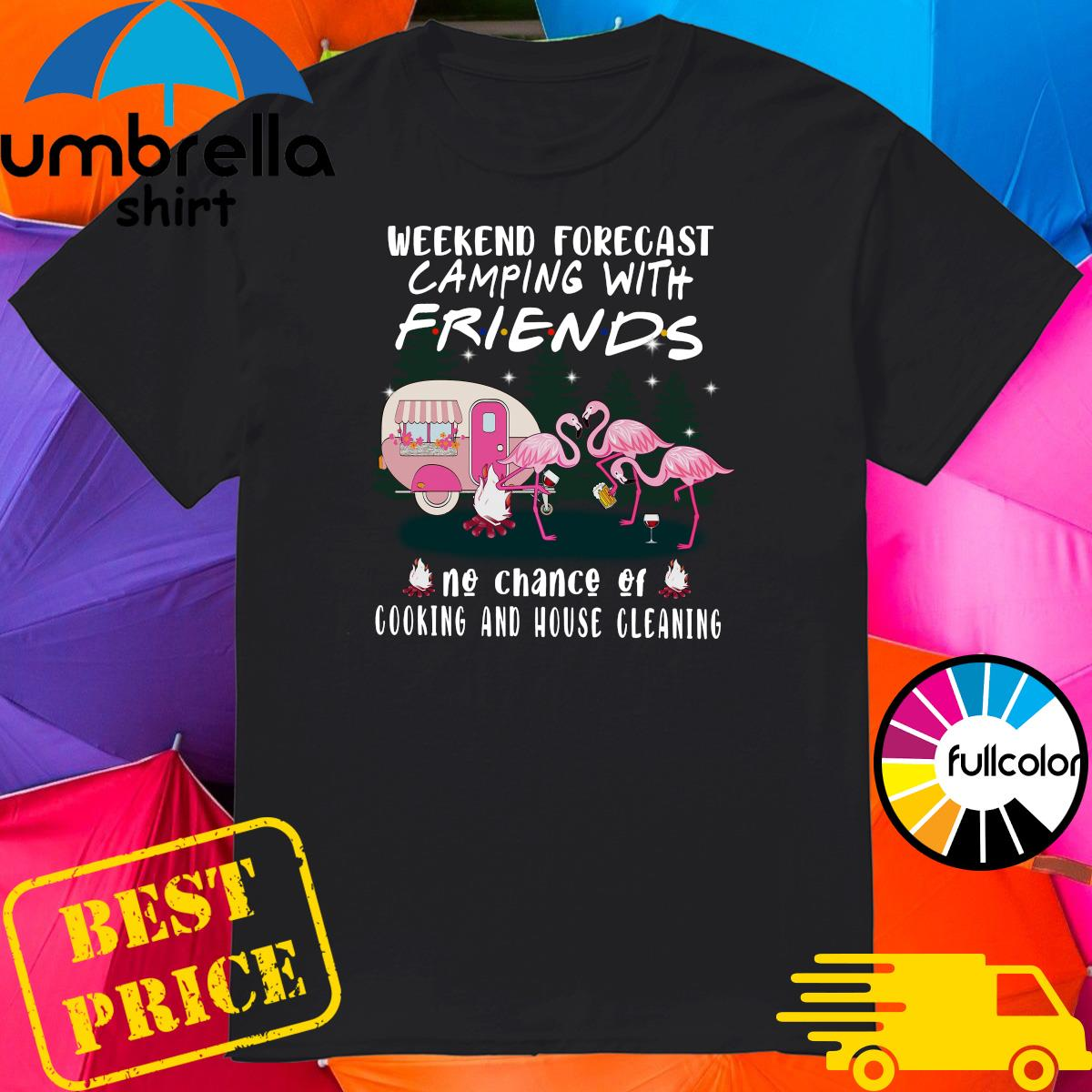 Flamingo Weekend Forecast Camping With Friends No Chance Of Cooking And House Cleaning Shirt