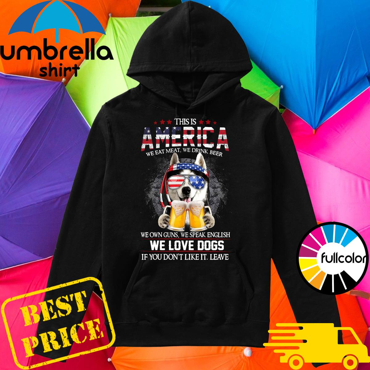 Husky This Is America We Eat Meat We Drink Beer We Own Guns We Speak English And We Love Dogs Shirt Hoodie