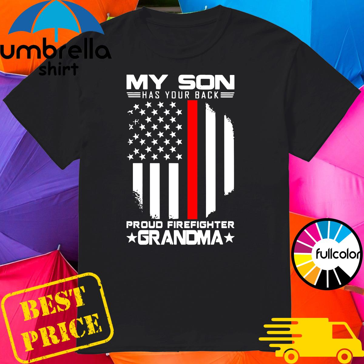 My Son Has Your Back Proud Firefighter Grandma American Flag Shirt
