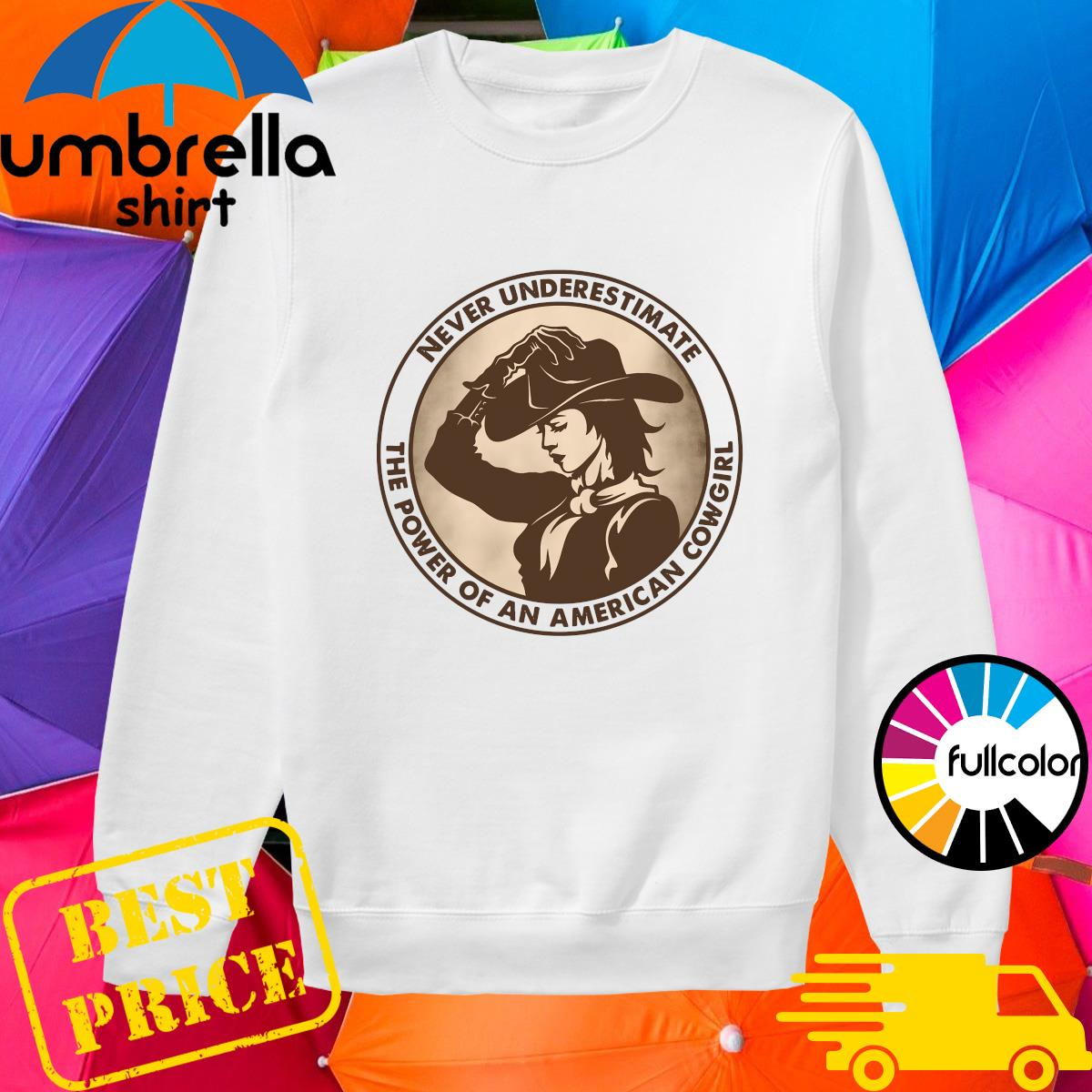 Never Underestimate The Power Of An American Cowgirl Shirt sweater