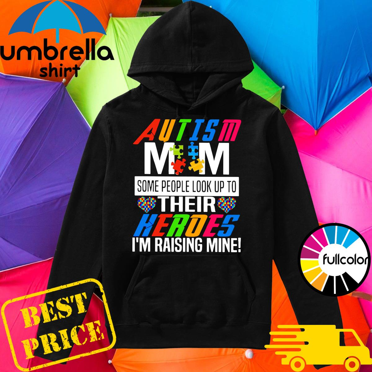 Official Autsim Mom Some People Look Up To Their Heroes I'm Raising Mine Shirt Hoodie