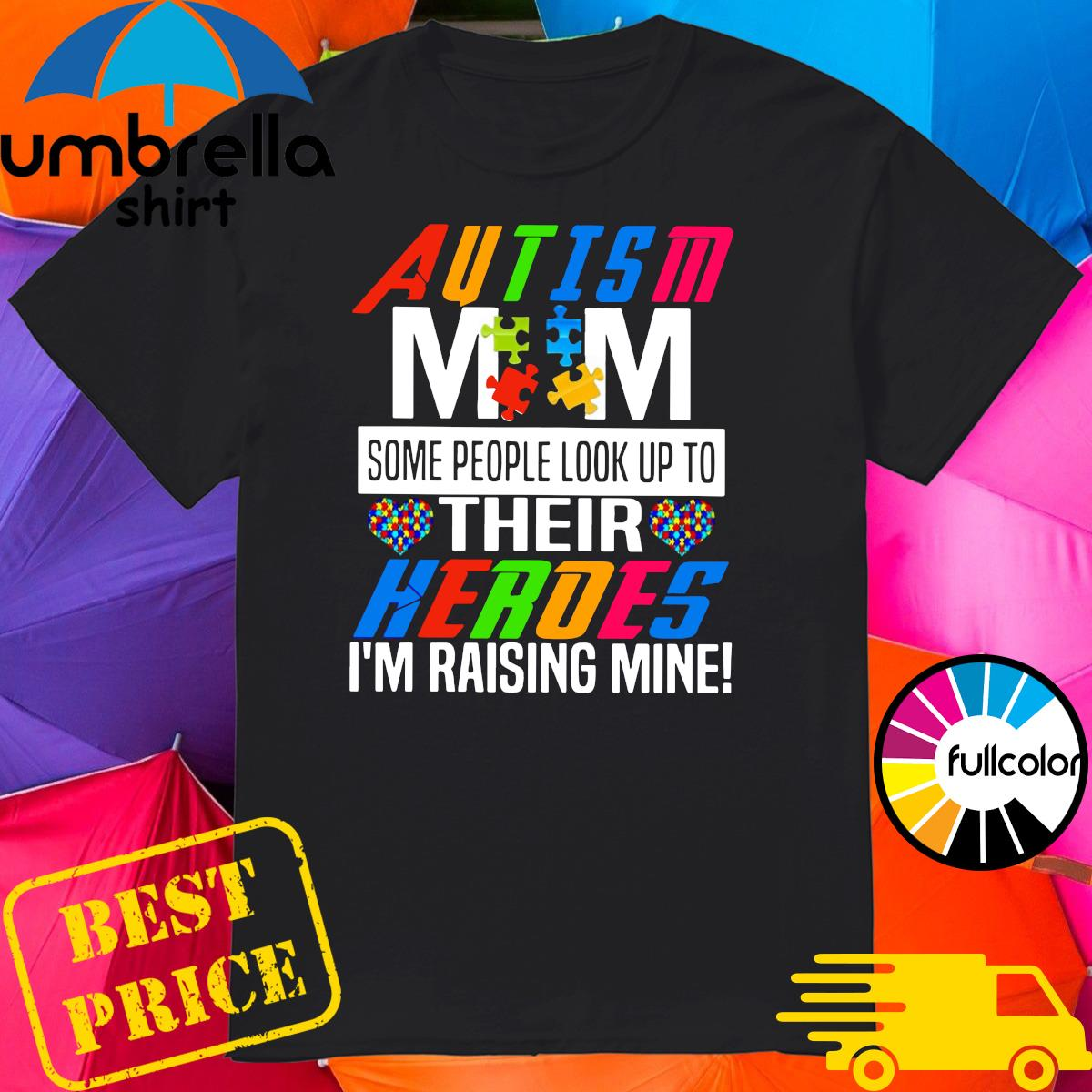 Official Autsim Mom Some People Look Up To Their Heroes I'm Raising Mine Shirt