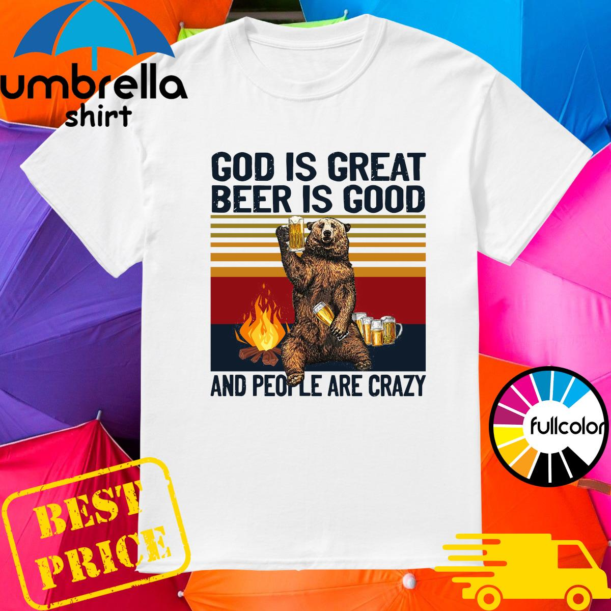 Official Bear Drink Beer God Is Great Beer Is Good And People Are Crazy Vintage Shirt