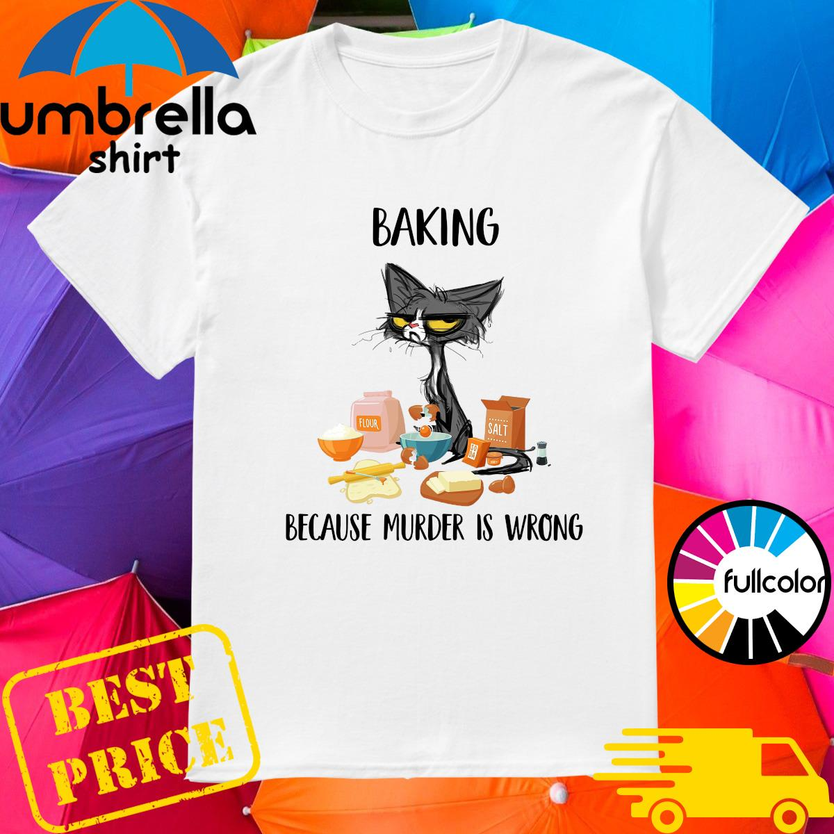 Official Black Cat Baking Because Murder Is Wrong 2021 Shirt