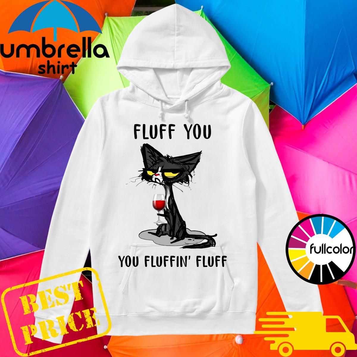 Official Black Cat Drinking Wine Fluff You You Fluffin' Fluff Shirt Hoodie