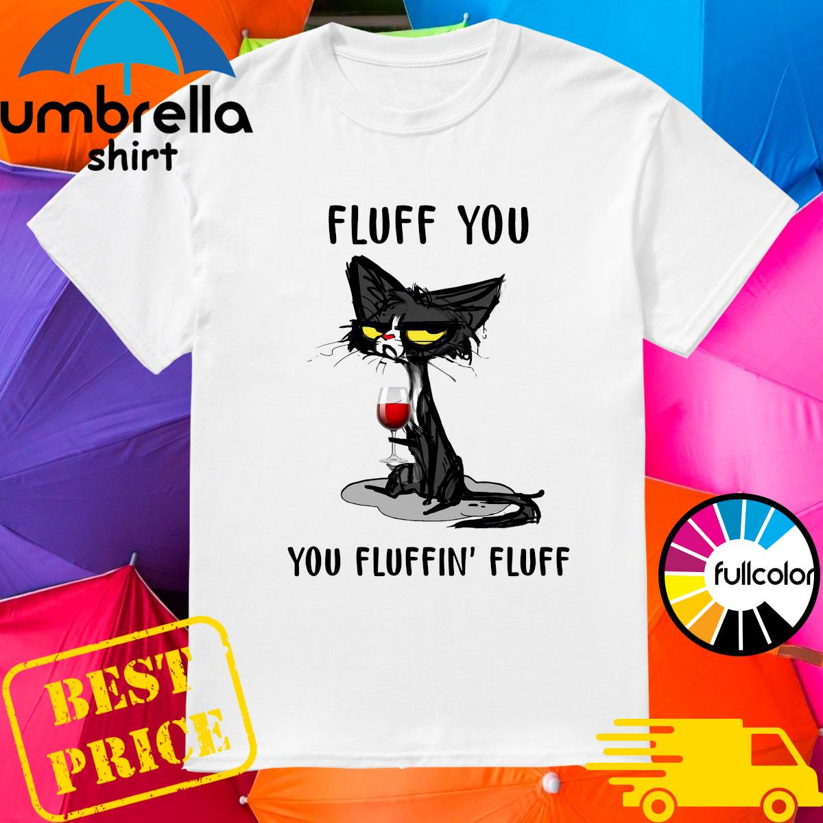 Official Black Cat Drinking Wine Fluff You You Fluffin' Fluff Shirt