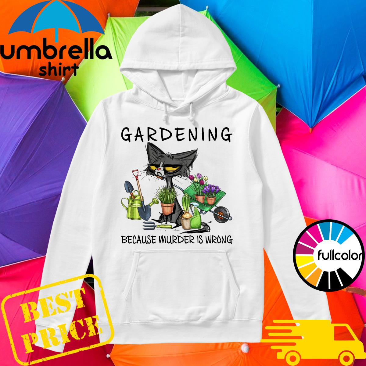 Official Black Cat Gardening Because Murder Is Wrong 2021 Shirt Hoodie