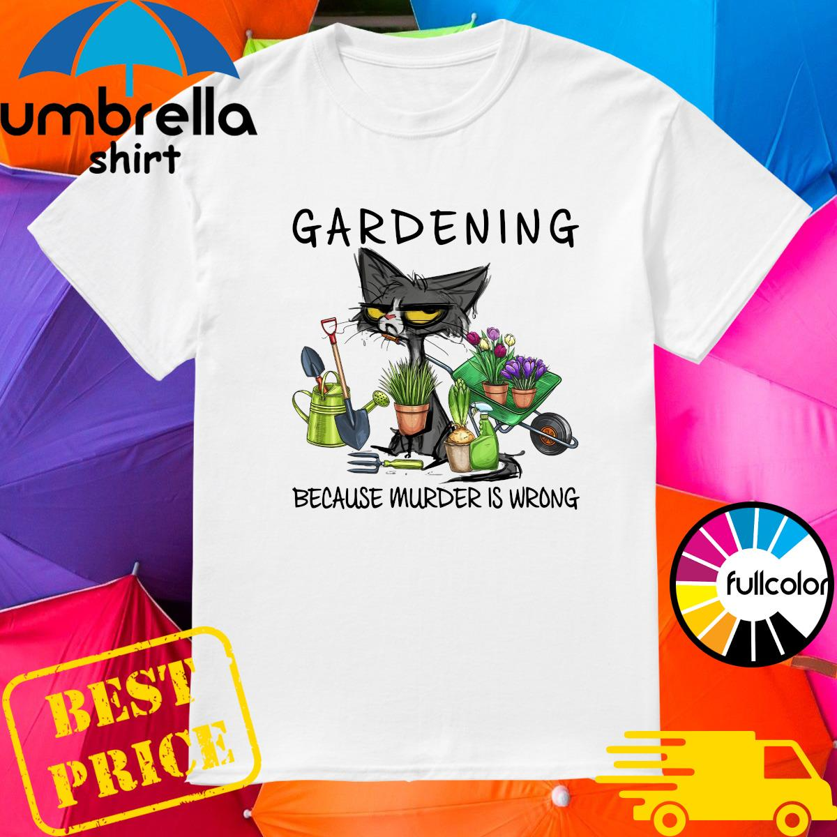 Official Black Cat Gardening Because Murder Is Wrong 2021 Shirt