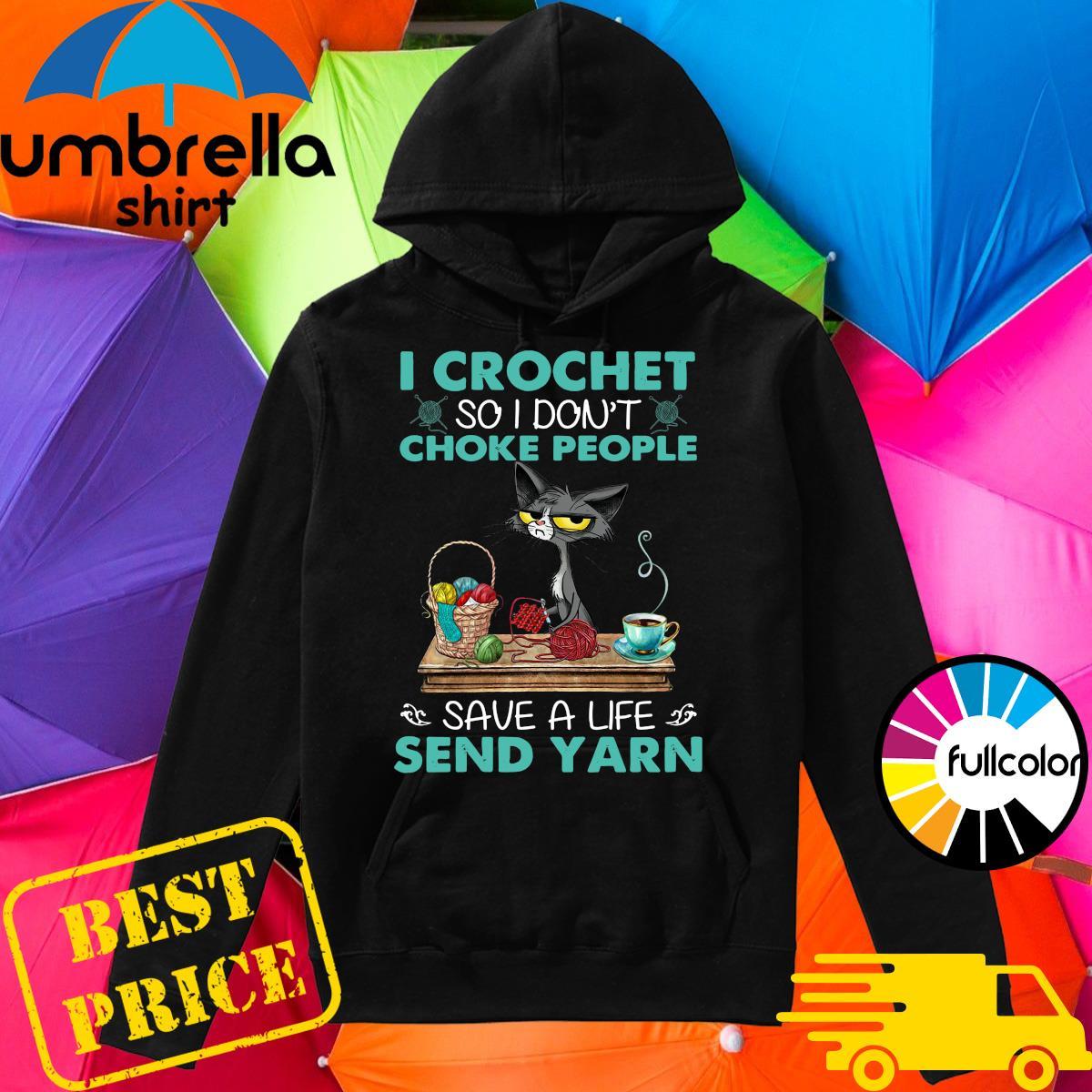 Official Black Cat I Crochet So I Don't Choke People Save A Life Send Yarn Shirt Hoodie