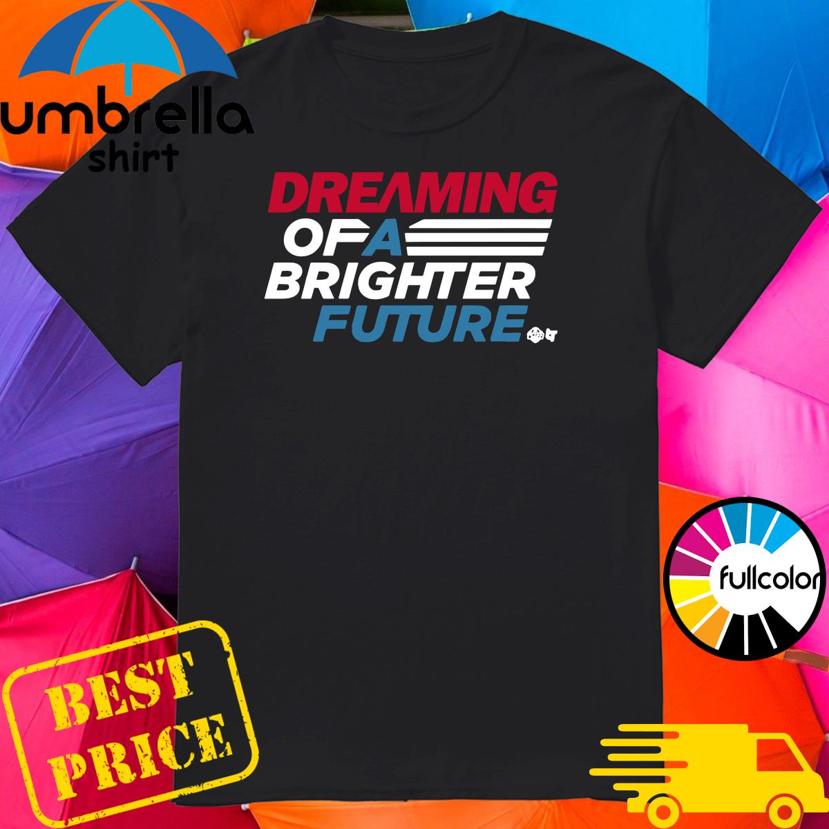 Official Dreaming Of A Brighter Future Shirt