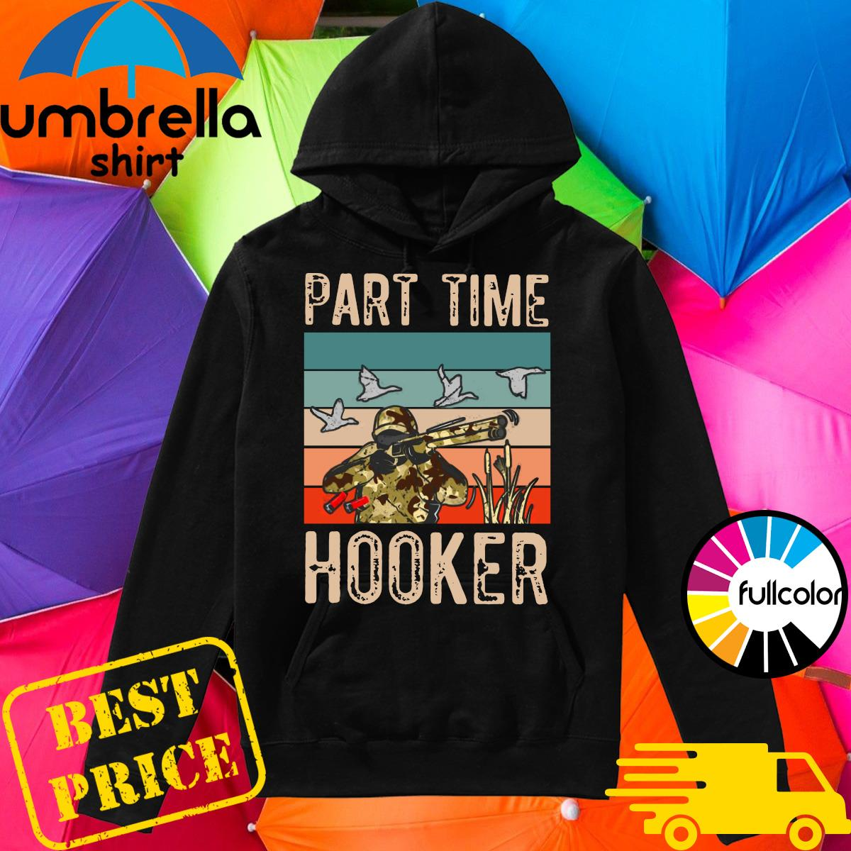 Official Duck Hunting Part Time Hooker Vintage Shirt Hoodie