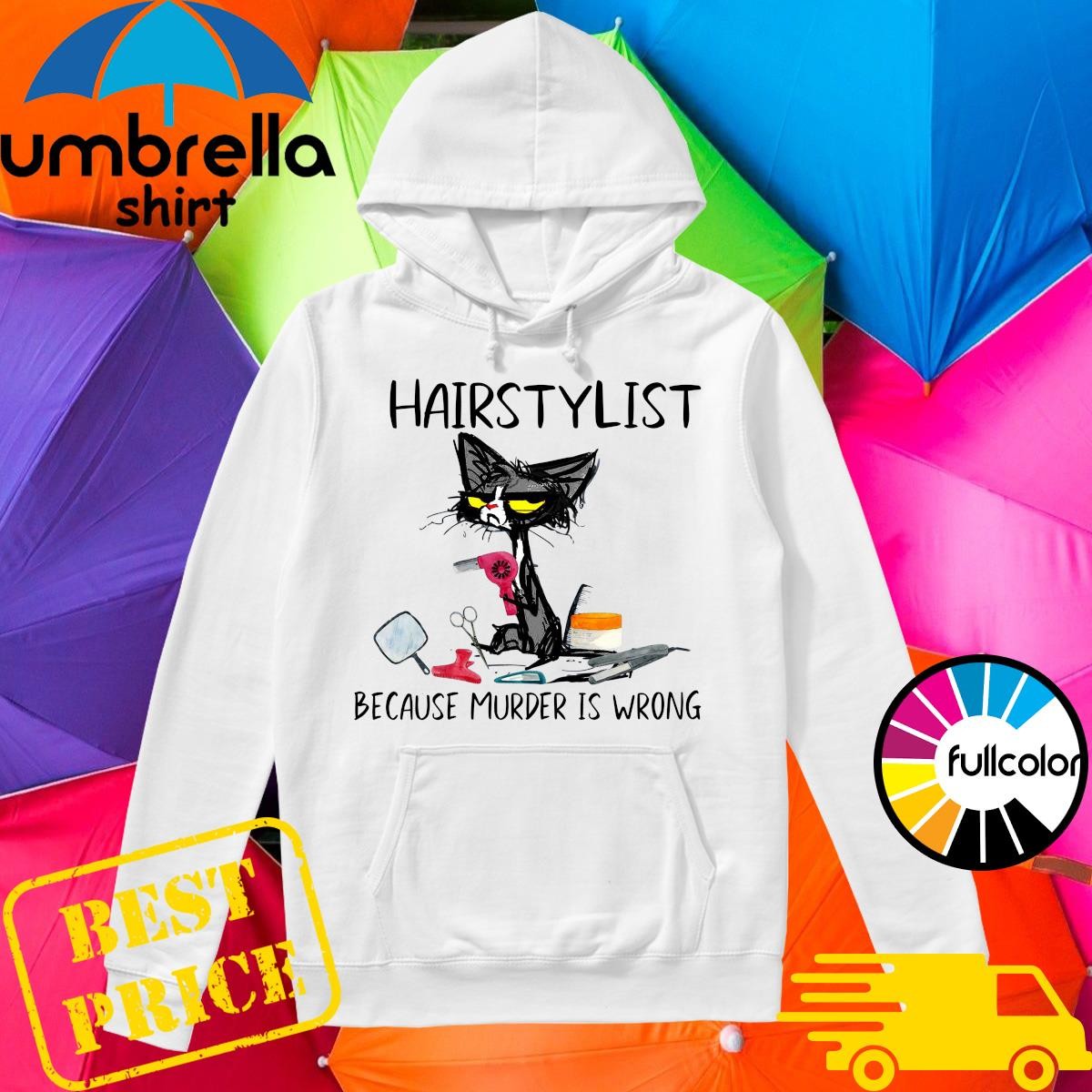 Official Hair Stylist Black Cat Because Murder Is Wrong Shirt Hoodie