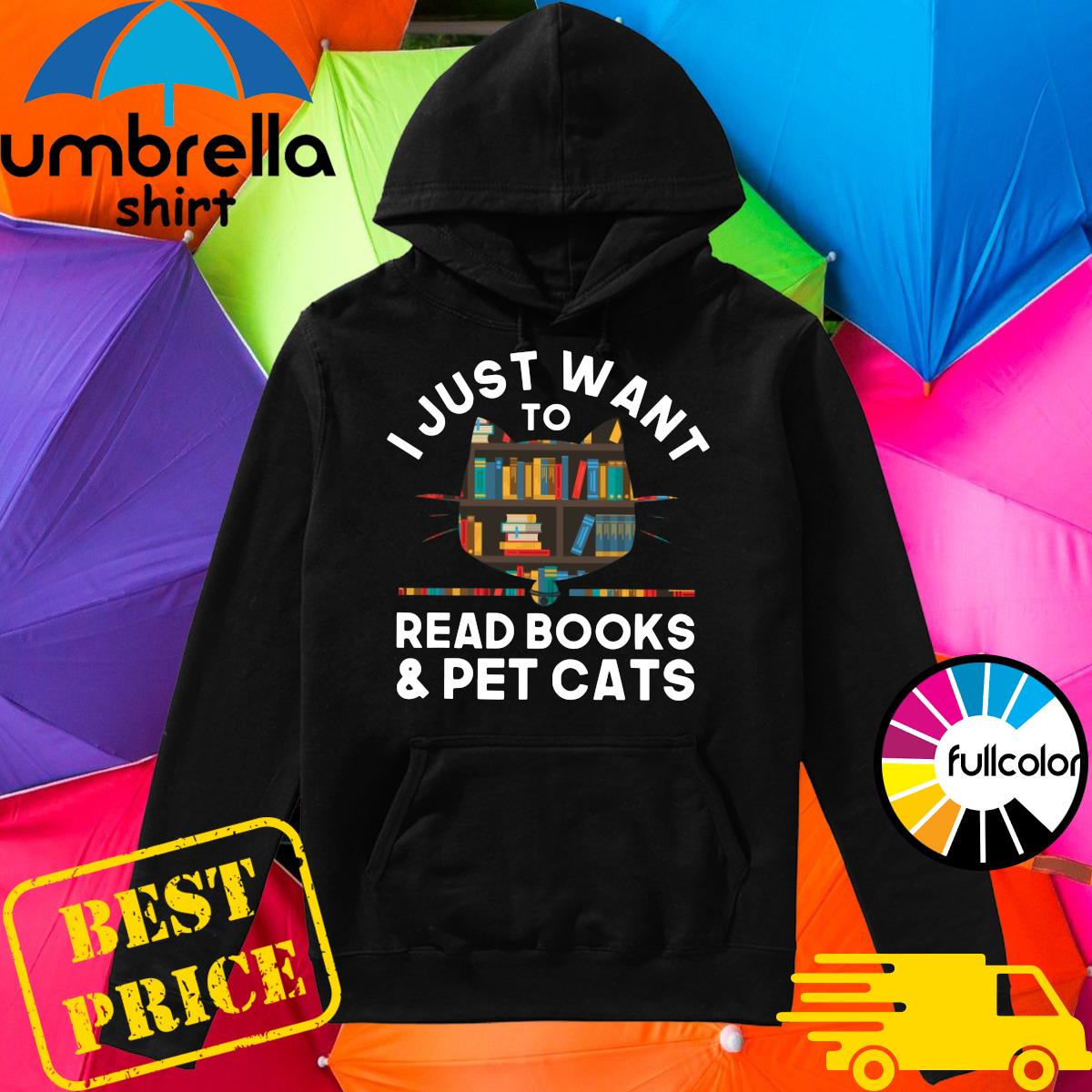 Official I Just Want To Read Books And Pet Cats Shirt Hoodie