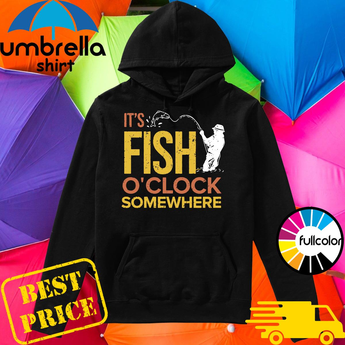 Official It's Fish O'clock Somewhere Shirt Hoodie