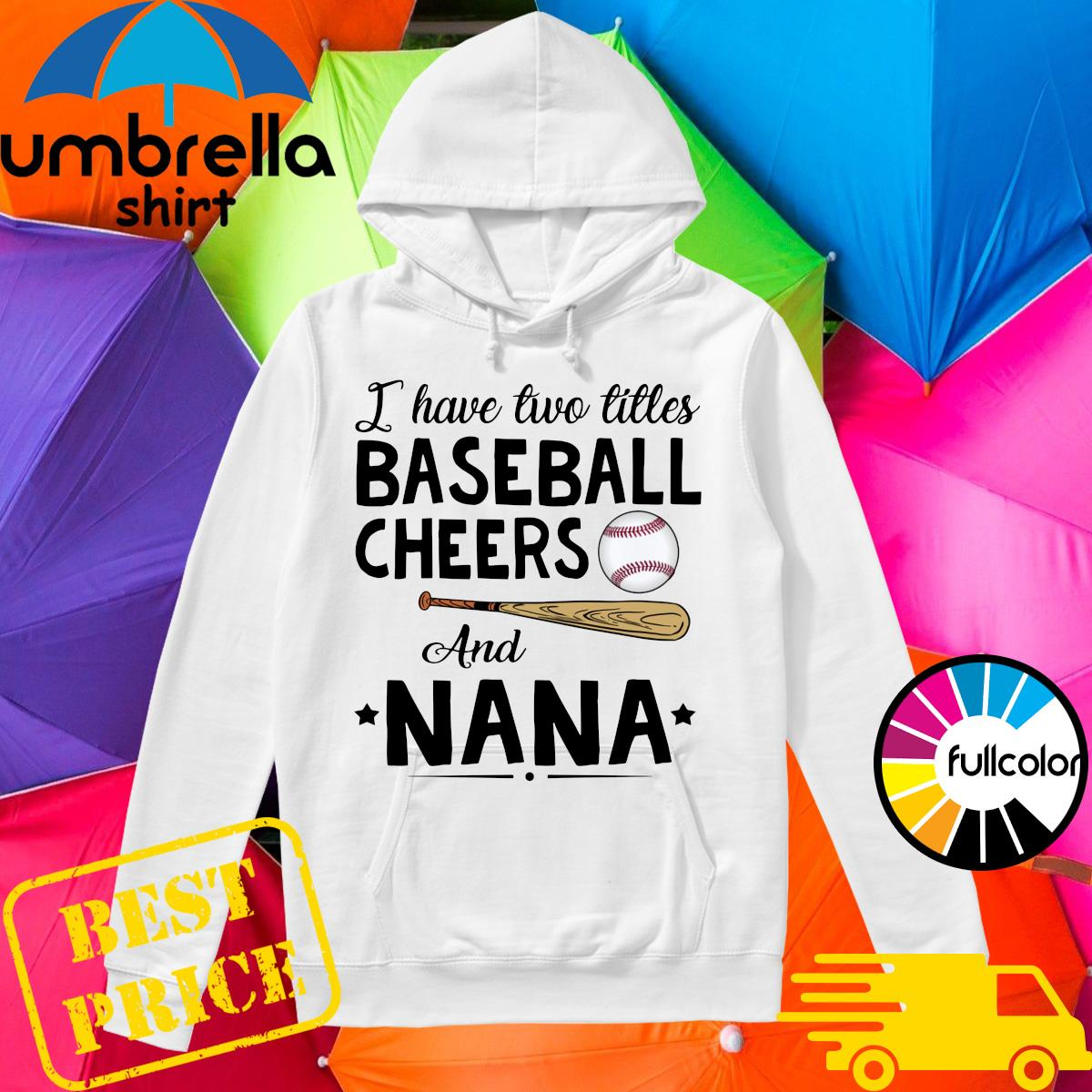 Official J Have Two Titles Baseball Cheers And Nana Shirt Hoodie