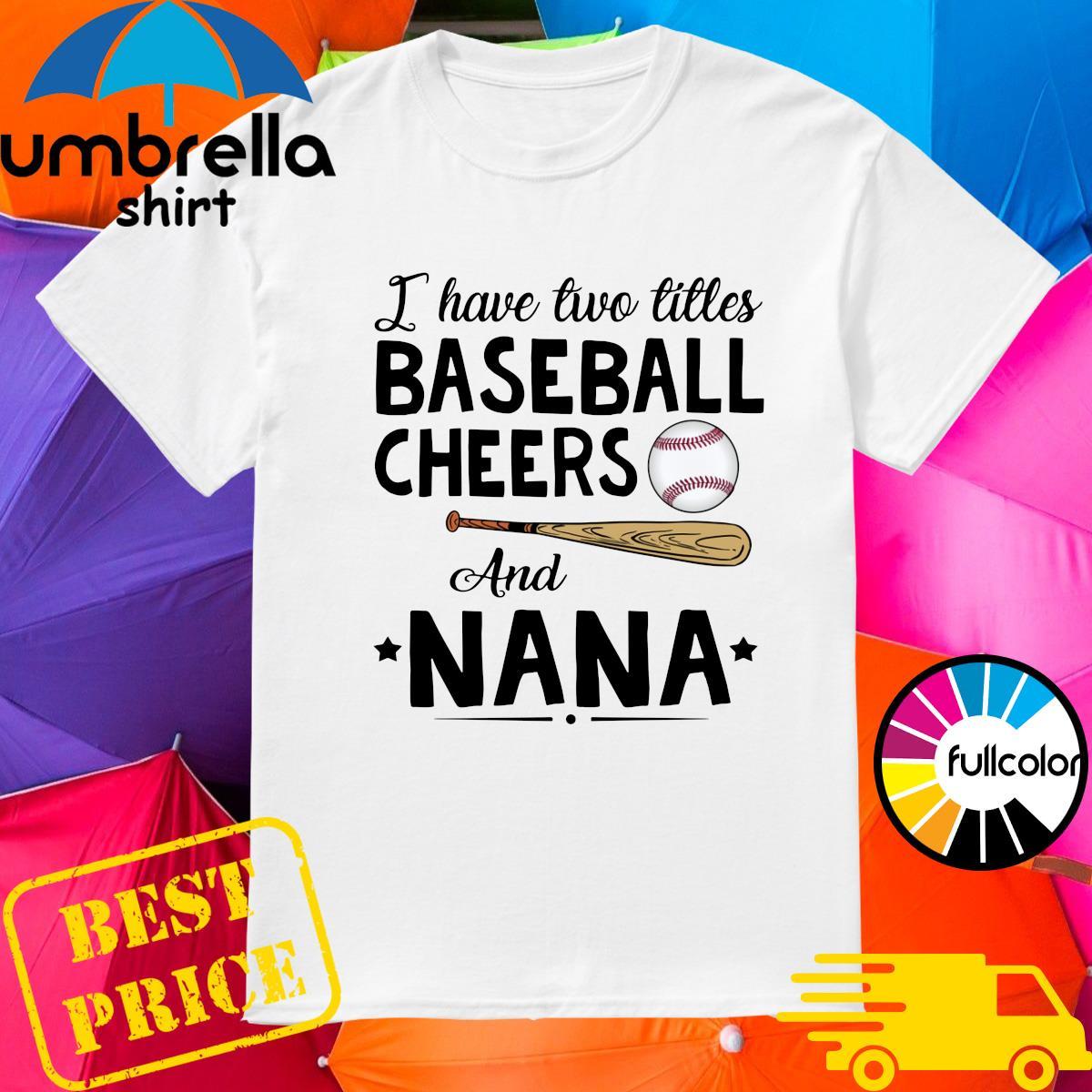 Official J Have Two Titles Baseball Cheers And Nana Shirt