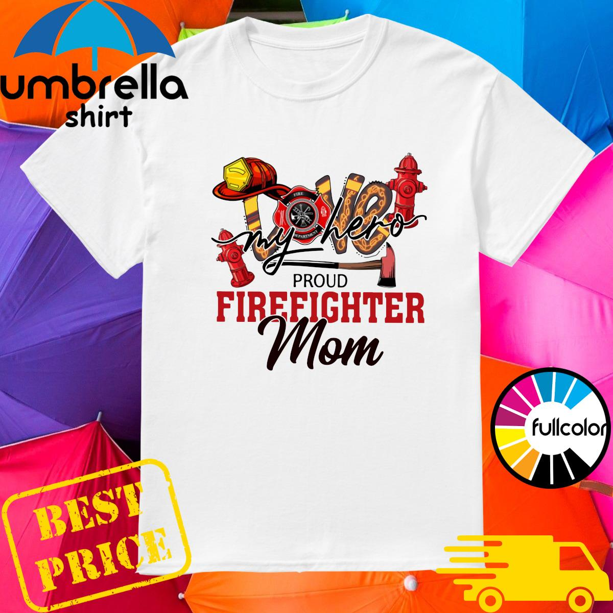 Official Love My Hero Proud Firefighter Mom Shirt