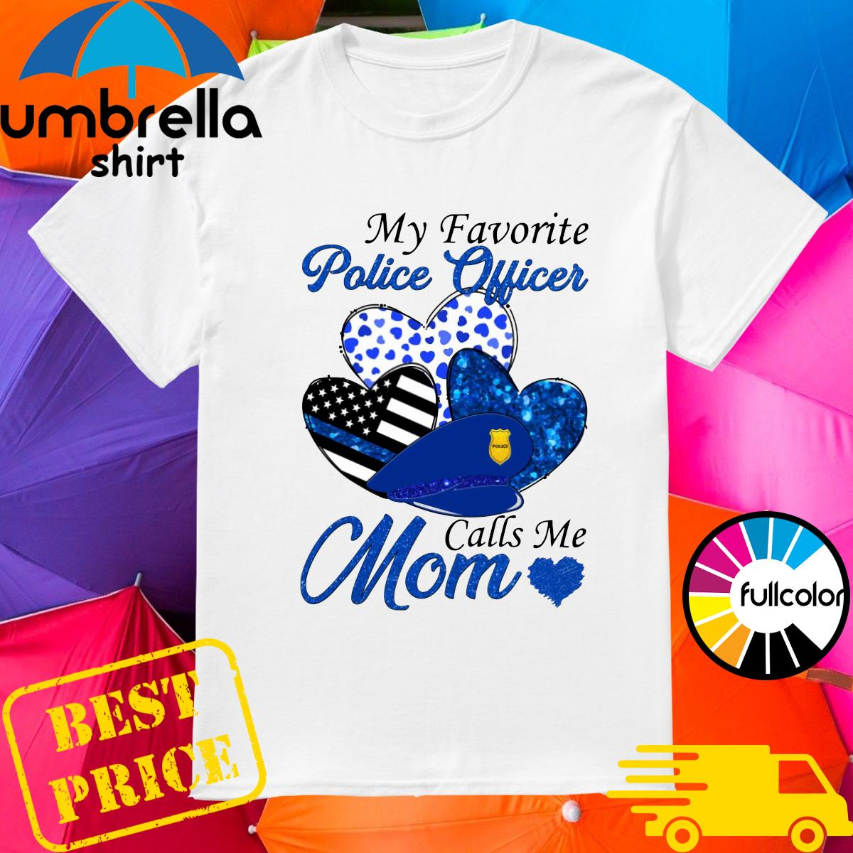 Official My Favorite Police Officer Calls Me Mom Heart Shirt