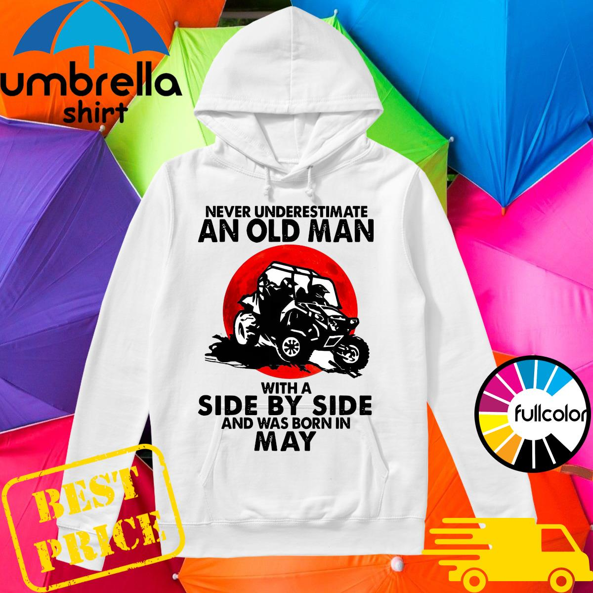 Official Never Underestimate An Old Man With A Side By Side An Was Born In May Shirt Hoodie