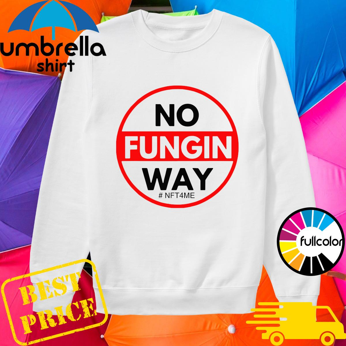 Official No Fungin Way #NFT4ME sweater