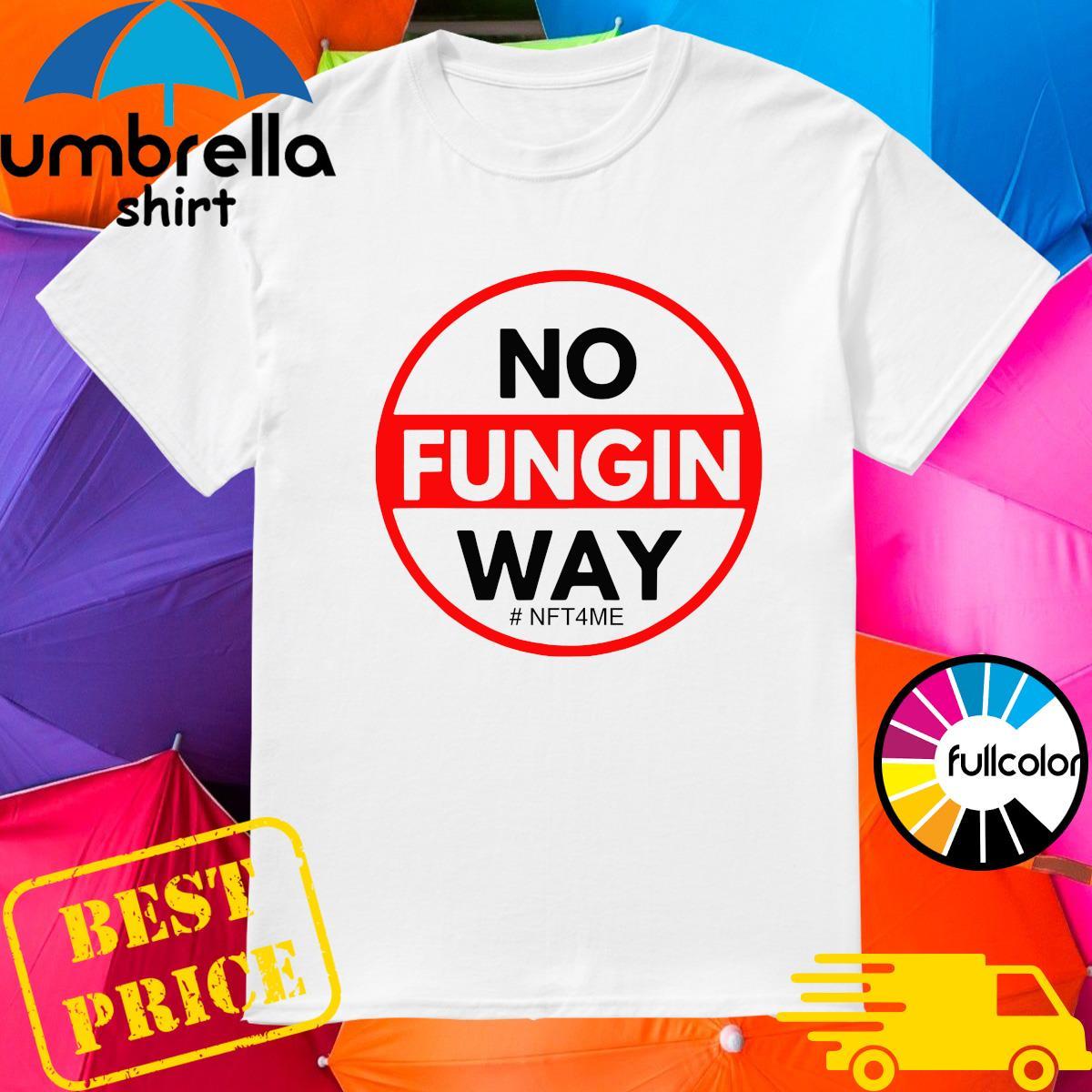 Official No Fungin Way #NFT4ME shirt