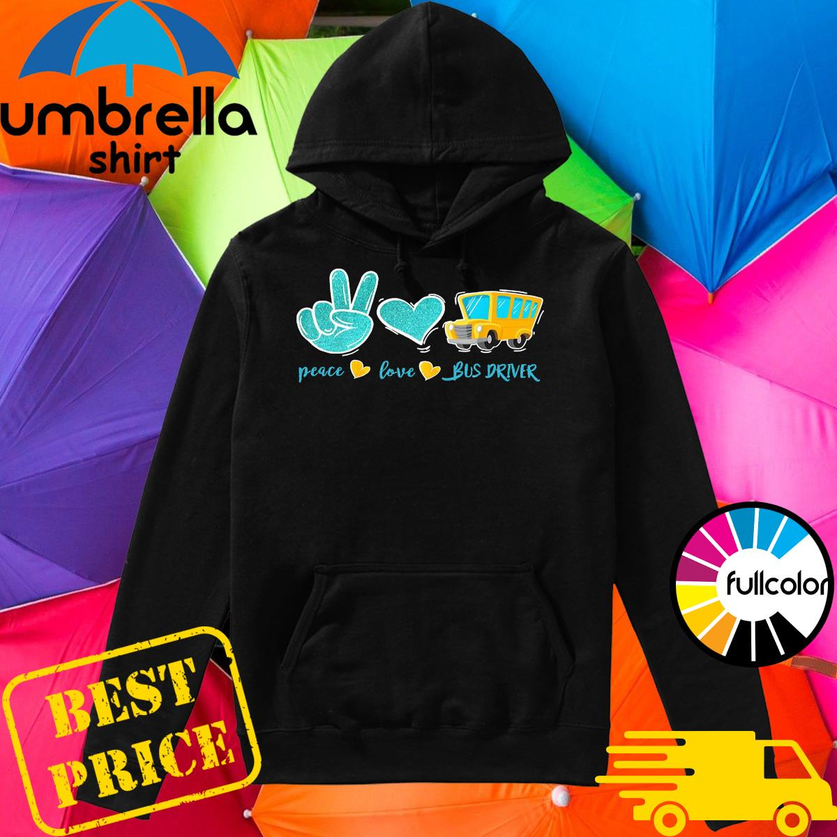 Official Peace Love Bus Driver Shirt Hoodie