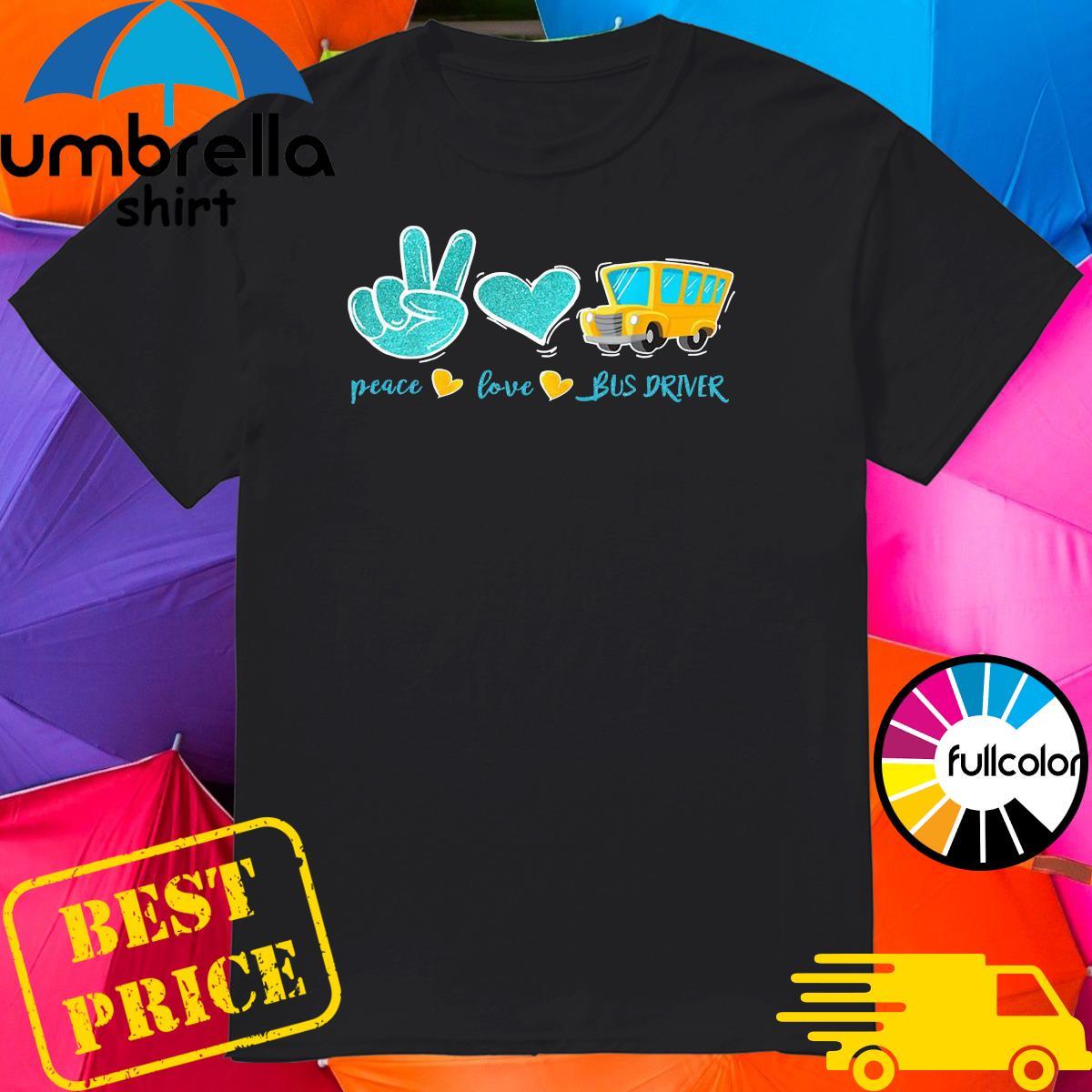 Official Peace Love Bus Driver Shirt