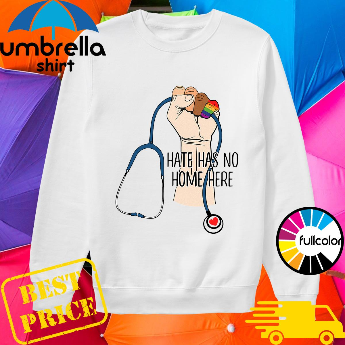 Official Proud Nurse Hate Has No Home Here Shirt sweater