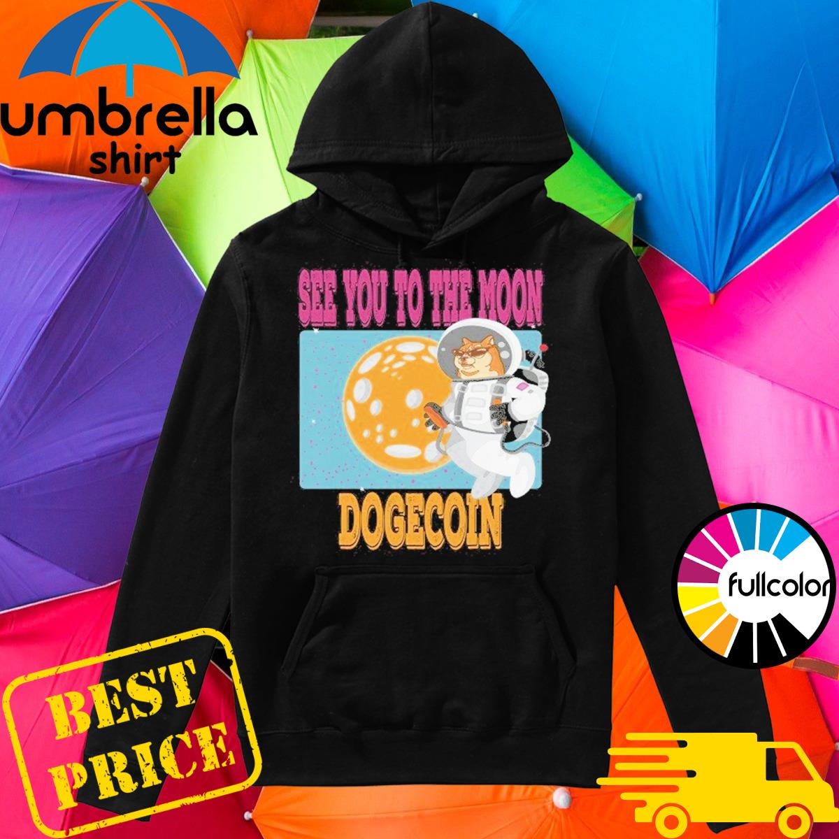 Official See You To The Moon Dogecoin 2021 Shirt Hoodie