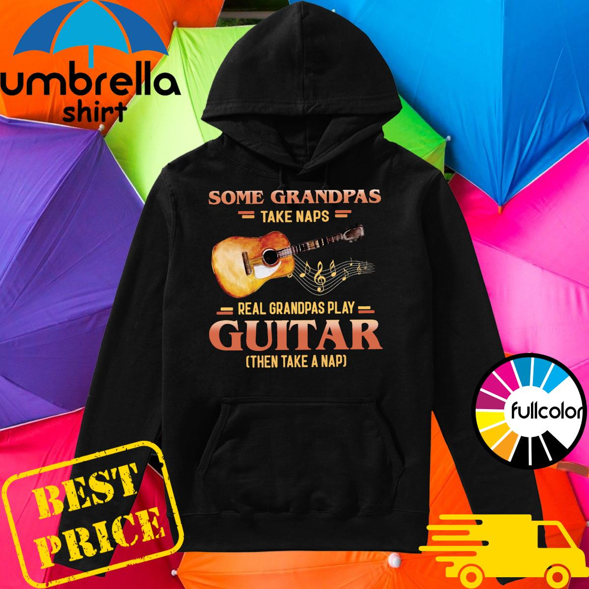 Official Some Grandpas Take Naps Real Grandpas Play Guitar Shirt Hoodie