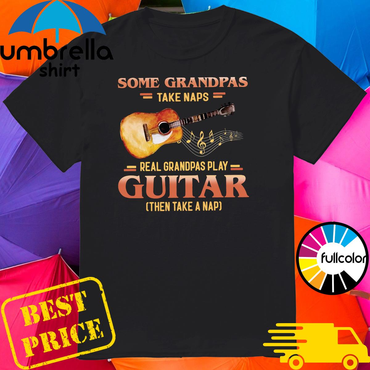 Official Some Grandpas Take Naps Real Grandpas Play Guitar Shirt