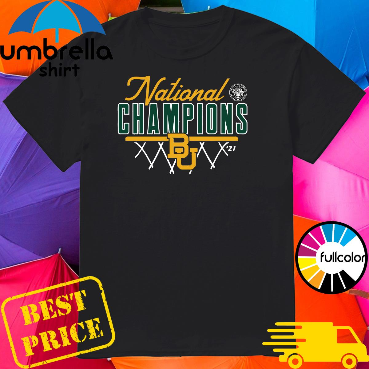 Official The National Champions 2021 NCAA Men's Basketball Baylor Bears BU shirt