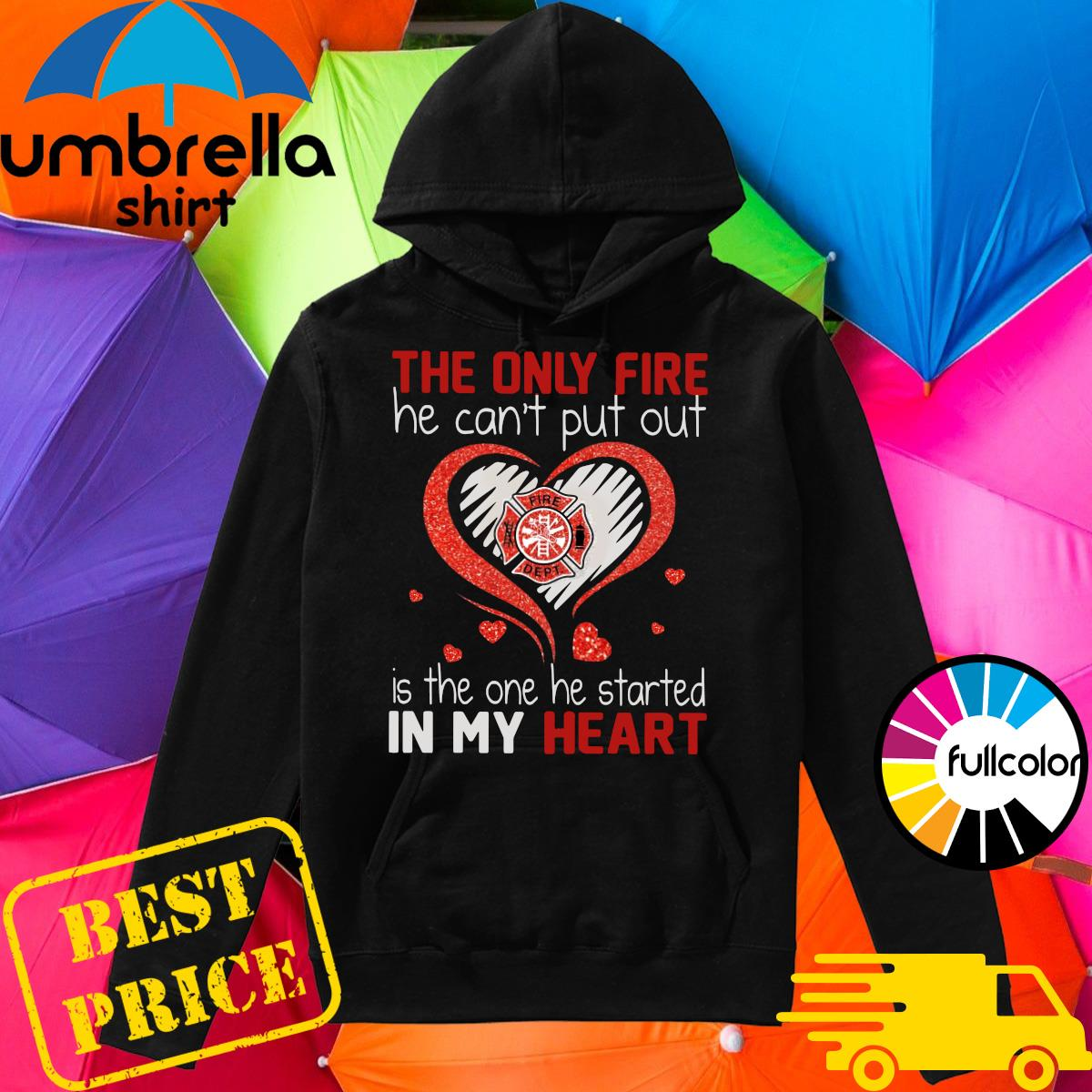 Official The Only Fire He Can't Put Out Is The One He Started In My Heart Diamond Shirt Hoodie