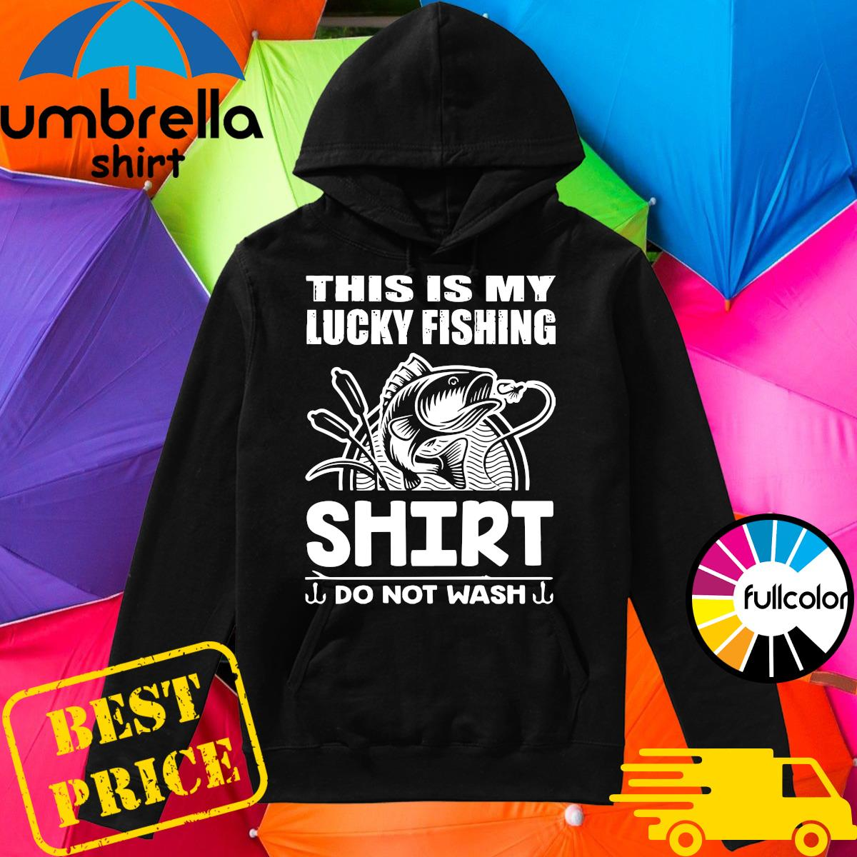 Official This Is My Lucky Fishing Shirt Do Not Wash Shirt Hoodie