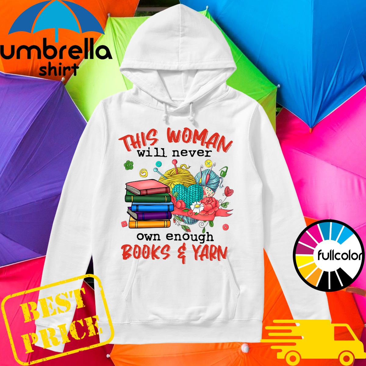 Official This Woman Will Never Own Enough Books And Yarn Shirt Hoodie