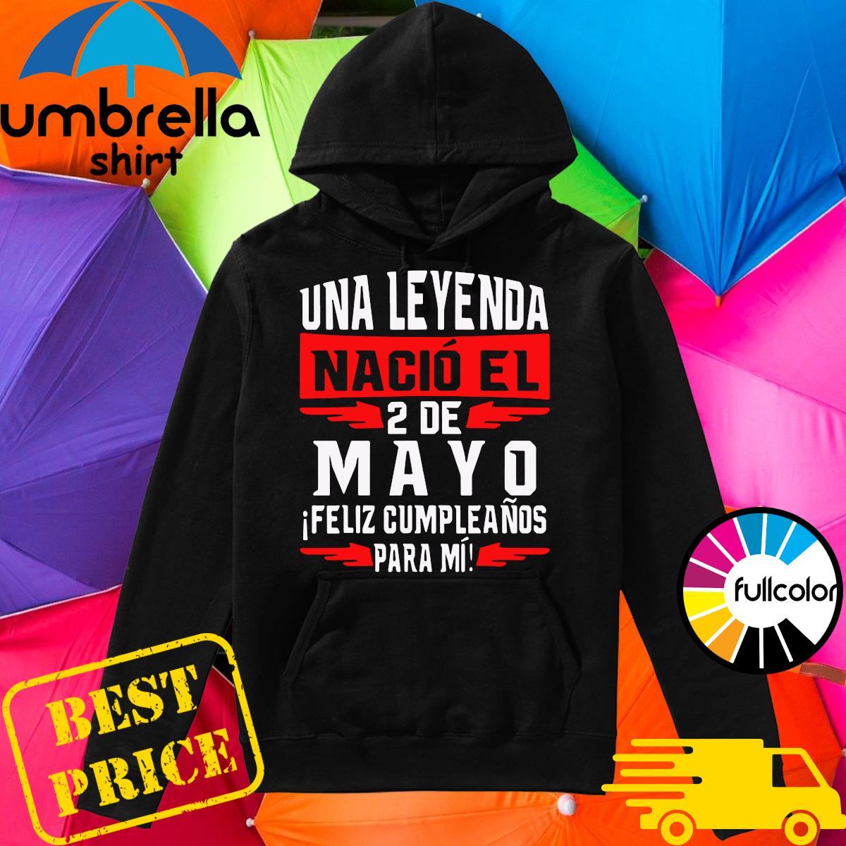 Official Una Leyenda Nacio El 2 De Mayo Shirt Hoodie