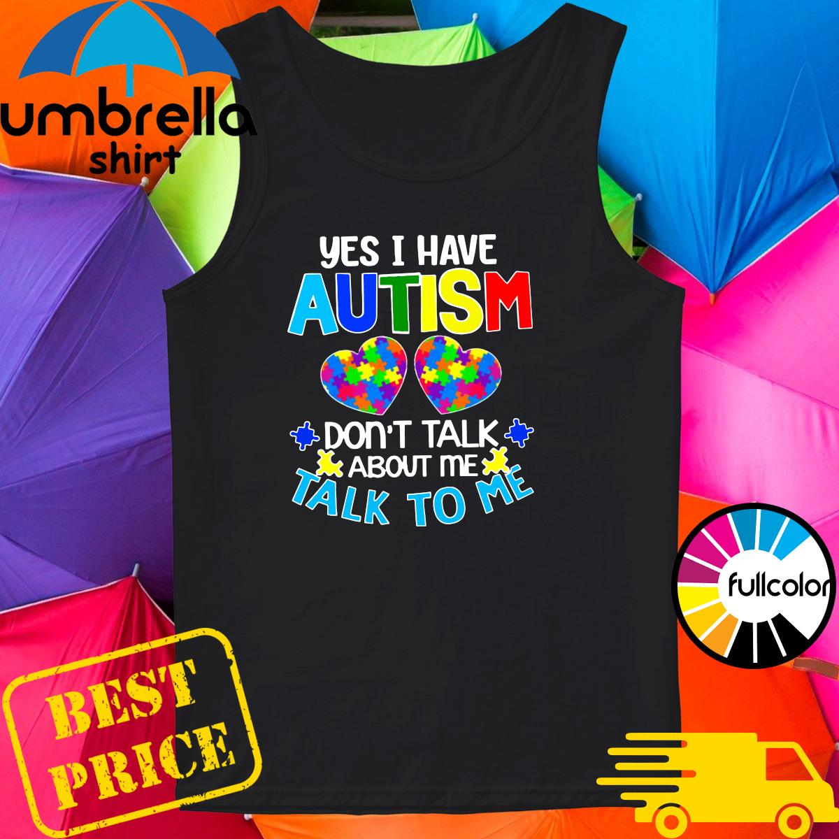 Official Yes I Have Autism Heart Don't Take About Me Talk To Me Shirt Tank-top