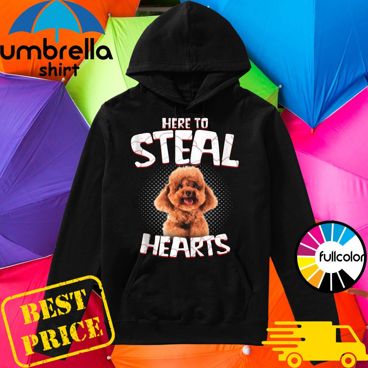 Poodle Here To Steal Hearts Shirt Hoodie